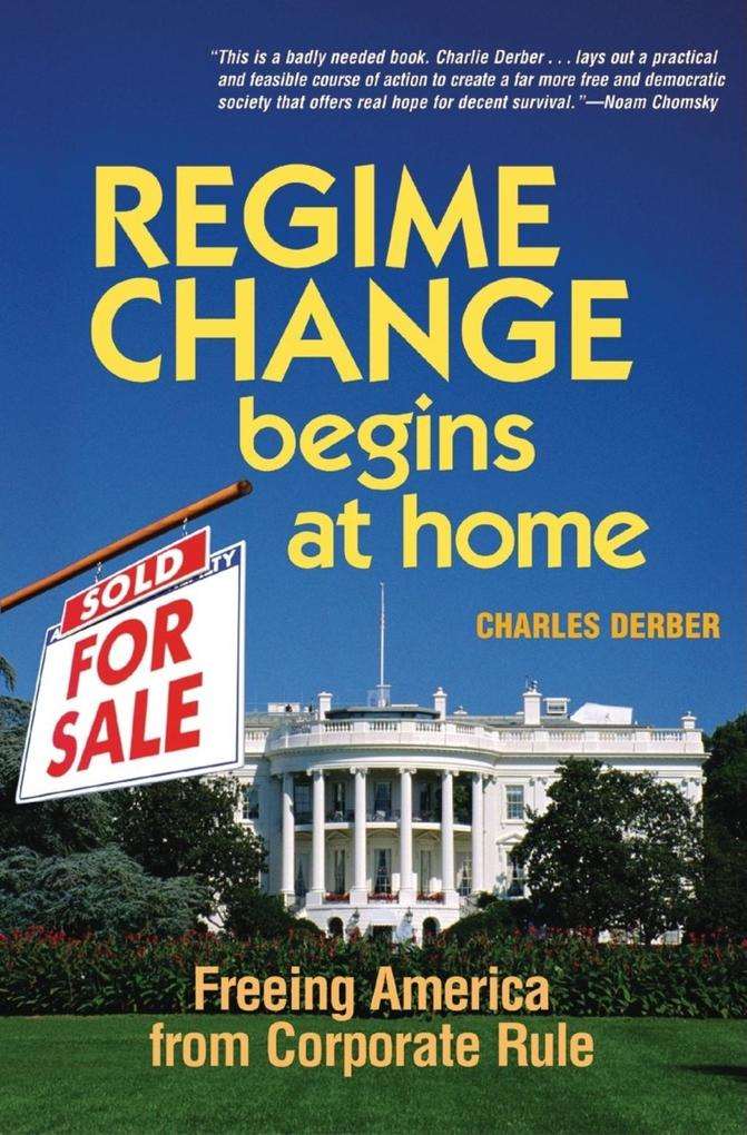 Regime Change Begins at Home: Freeing America from Corporate Rule als Buch