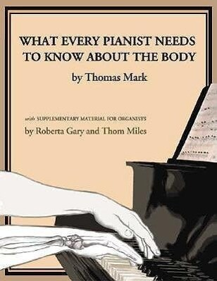 What Every Pianist Needs to Know about the Body als Taschenbuch