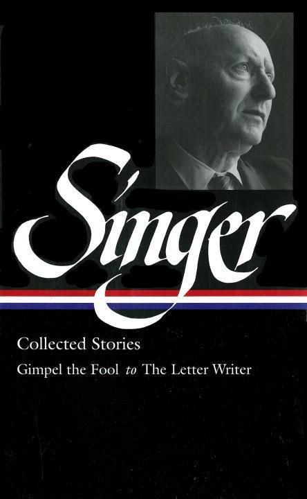 Isaac Bashevis Singer: Collected Stories Vol. 1 (Loa #149): Gimpel the Fool to the Letter Writer als Buch