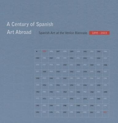 A Century of Spanish Art Abroad: Spanish Art at the Venice Biennale 1895-2003 als Buch