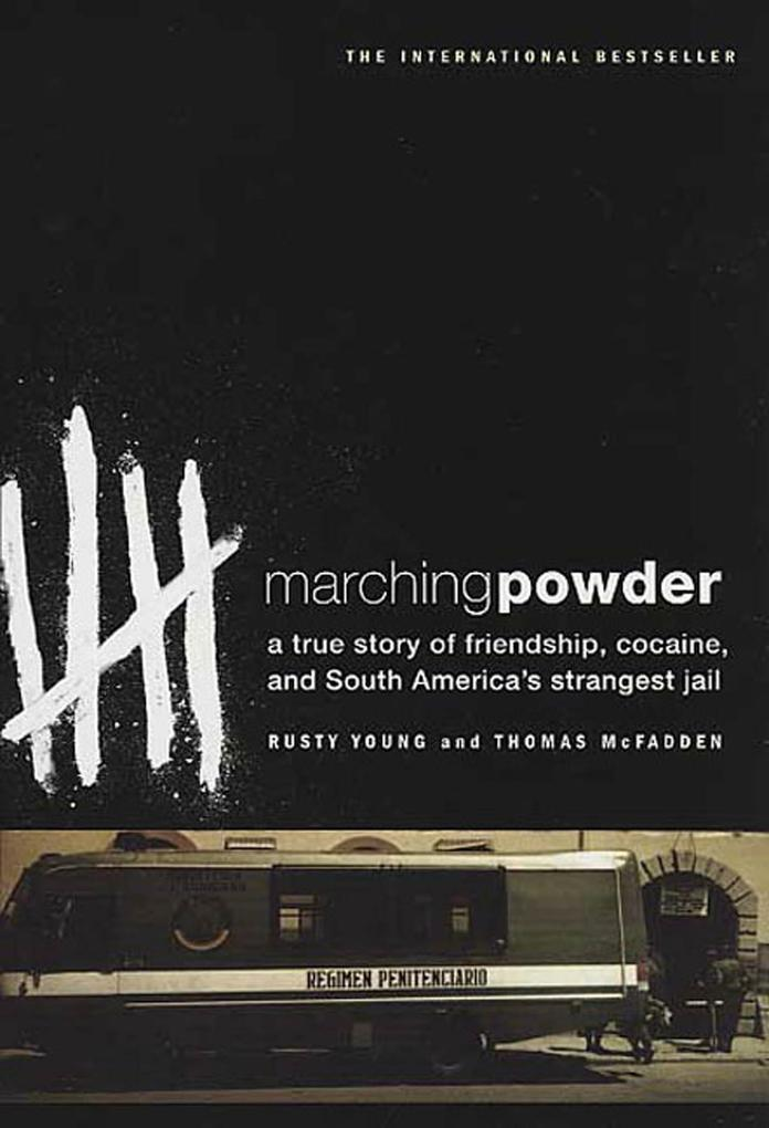 Marching Powder: A True Story of Friendship, Cocaine, and South America's Strangest Jail als Taschenbuch
