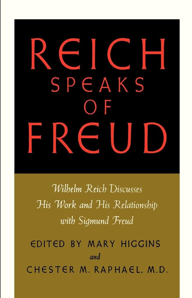 Reich Speaks of Freud: Wilhelm Reich Discusses His Work and His Relationship with Sigmund Freud als Taschenbuch