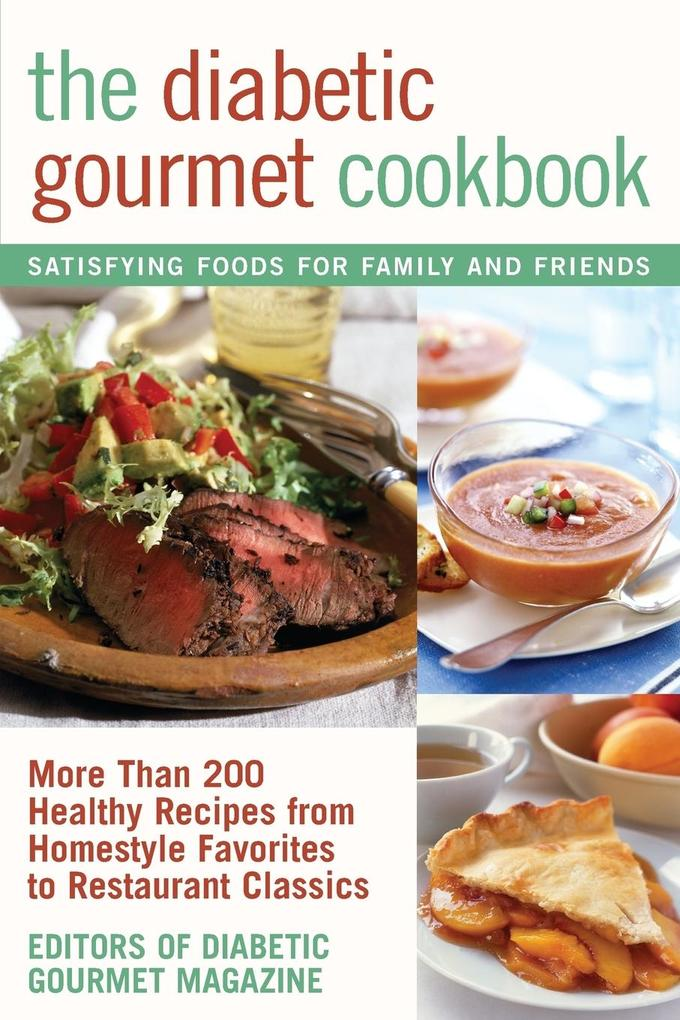 The Diabetic Gourmet Cookbook: More Than 200 Healthy Recipes from Homestyle Favorites to Restaurant Classics als Taschenbuch