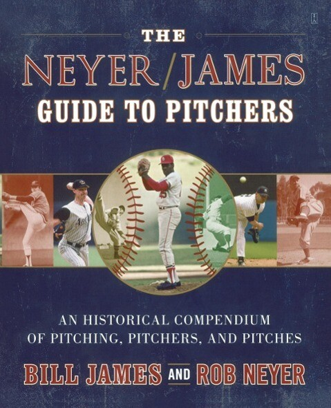 The Neyer/James Guide to Pitchers: An Historical Compendium of Pitching, Pitchers, and Pitches als Taschenbuch