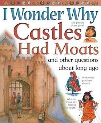 I Wonder Why Castles Had Moats: And Other Questions about Long Ago als Taschenbuch