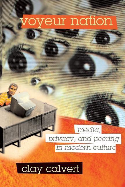 Voyeur Nation: Media, Privacy, and Peering in Modern Culture als Taschenbuch