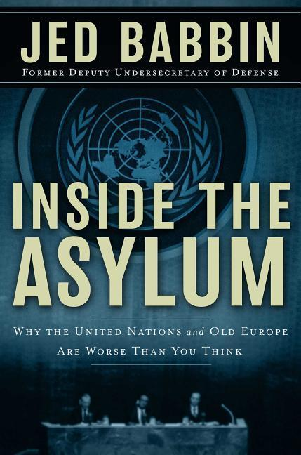 Inside the Asylum: Why the UN and Old Europe Are Worse Than You Think als Buch