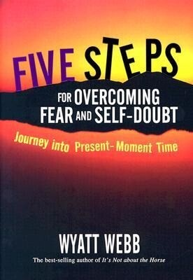 Five Steps for Overcoming Fear and Self-Doubt: Journey Into Present-Moment Time als Buch