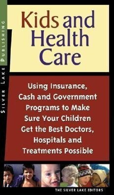Kids and Health Care: Using Insurance, Cash and Government Programs to Make Sure Your Children Get the Best Doctors, Hospitals and Treatment als Taschenbuch
