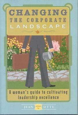 Changing the Corporate Landscape: A Woman's Guide to Cultivating Leadership Excellence als Buch