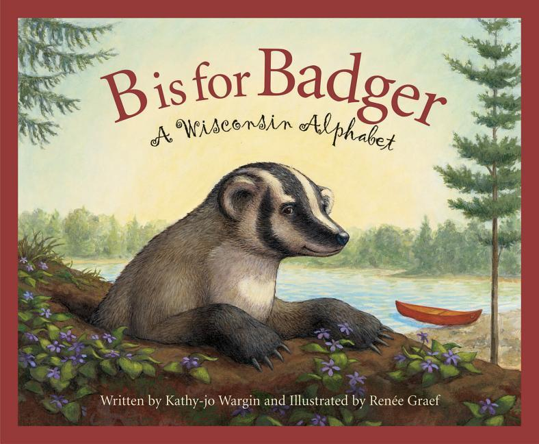 B Is for Badger: A Wisconsin Alphabet als Buch