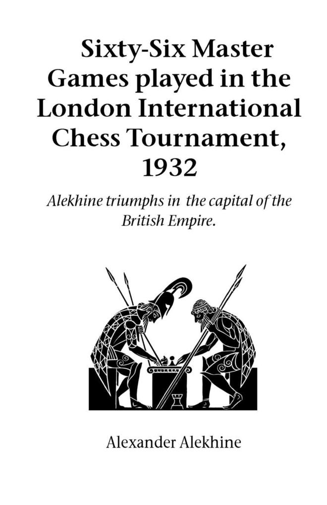Sixty-Six Master Games Played in the London International Chess Tournament, 1932 als Taschenbuch