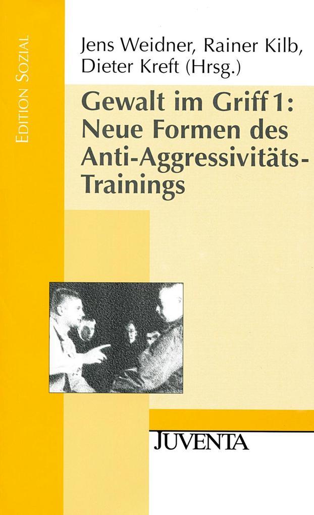 Gewalt im Griff 1. Neue Formen des Anti-Aggressivitäts-Trainings als Buch