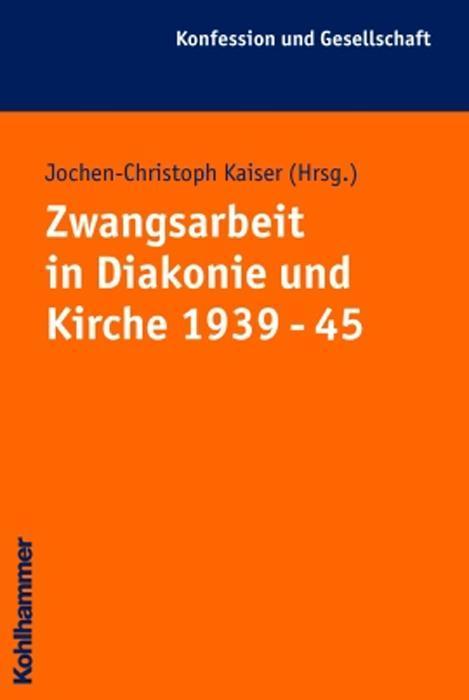 Zwangsarbeit in Diakonie und Kirche 1939 - 1945 als Buch