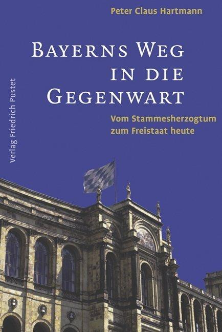 Bayerns Weg in die Gegenwart als Buch