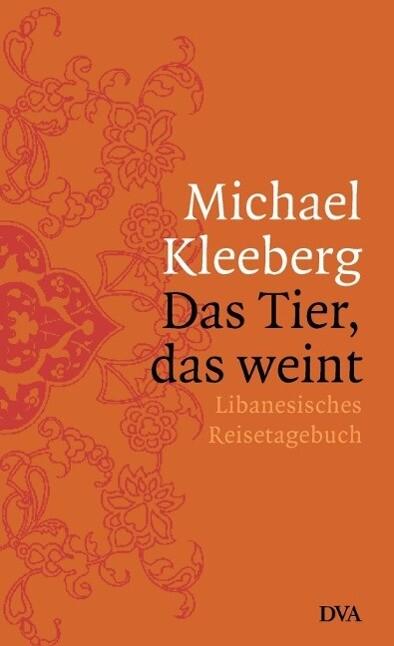 Das Tier, das weint als Buch von Michael Kleeberg