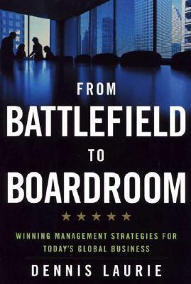 From Battlefield to Boardroom: Winning Management Strategies for Today's Global Business als Buch