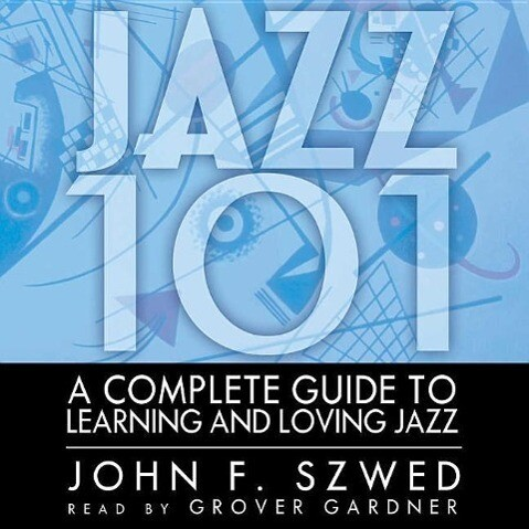 Jazz 101: A Complete Guide to Learning and Loving Jazz als Hörbuch
