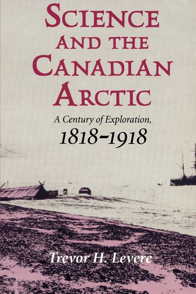 Science and the Canadian Arctic: A Century of Exploration, 1818 1918 als Buch