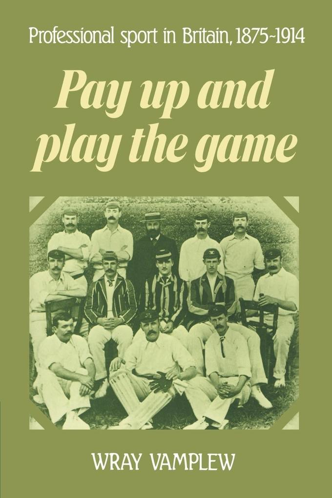 Pay Up and Play the Game: Professional Sport in Britain, 1875 1914 als Buch