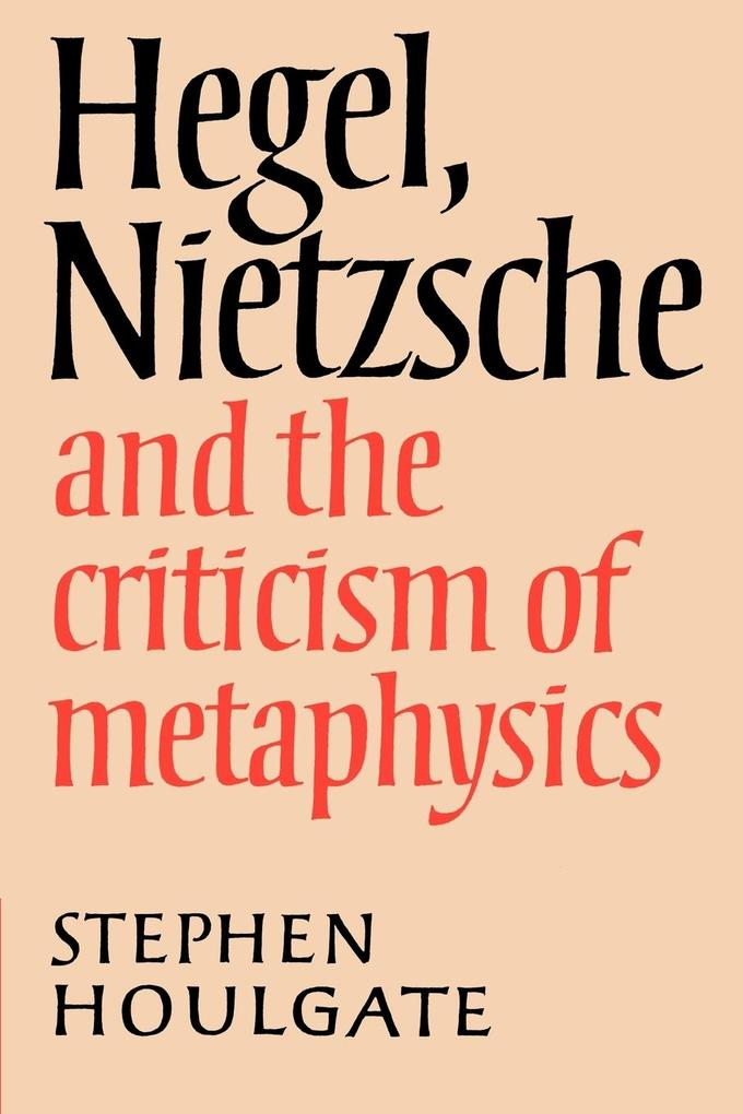 Hegel, Nietzsche and the Criticism of Metaphysics als Buch
