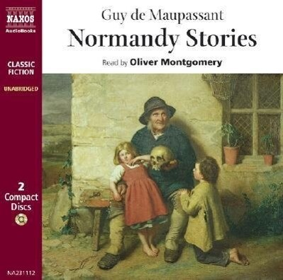 Normandy Stories: In the Country, Pierrot, a Normandy Joke, a Cock Crowed, Old Boniface's Crime, the Confession, an Apparition, the Litt als Hörbuch