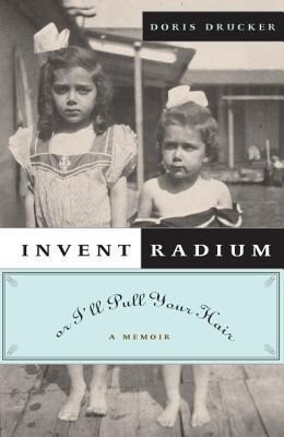 Invent Radium or I'll Pull Your Hair: A Memoir als Buch