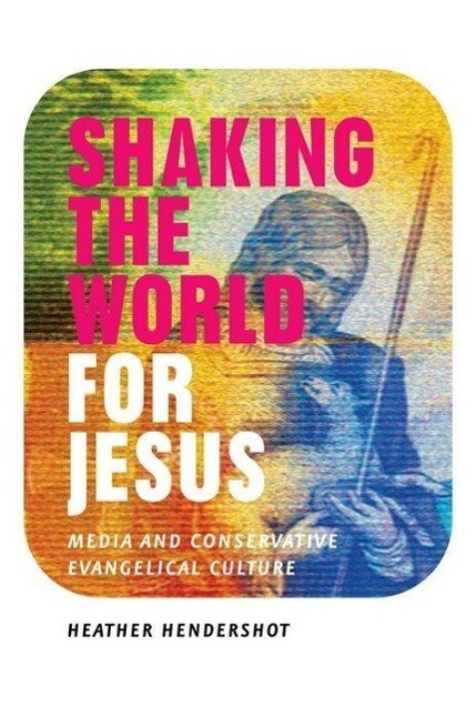 Shaking the World for Jesus: Media and Conservative Evangelical Culture als Buch (gebunden)