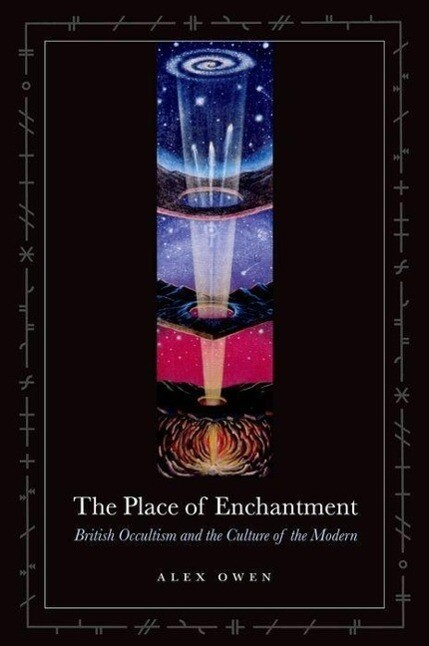 The Place of Enchantment: British Occultism and the Culture of the Modern als Buch
