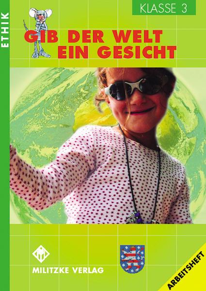 Ethik. Klasse 3. Arbeitsheft. Gib der Welt ein Gesicht. Thüringen als Buch