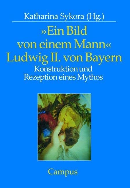 Ein Bild von einem Mann - Ludwig II. von Bayern als Buch