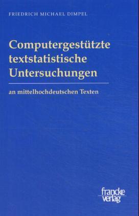 Computergestützte textstatistische Untersuchungen an mittelhochdeutschen Texten als Buch
