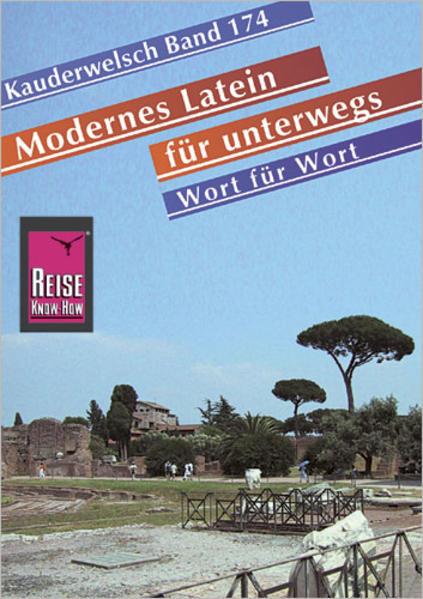Modernes Latein für unterwegs. Wort für Wort. Kauderwelsch als Buch