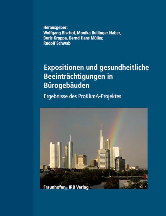 Expositionen und gesundheitliche Beeinträchtigungen in Bürogebäuden. Ergebnisse des ProKlimA-Projektes. als Buch