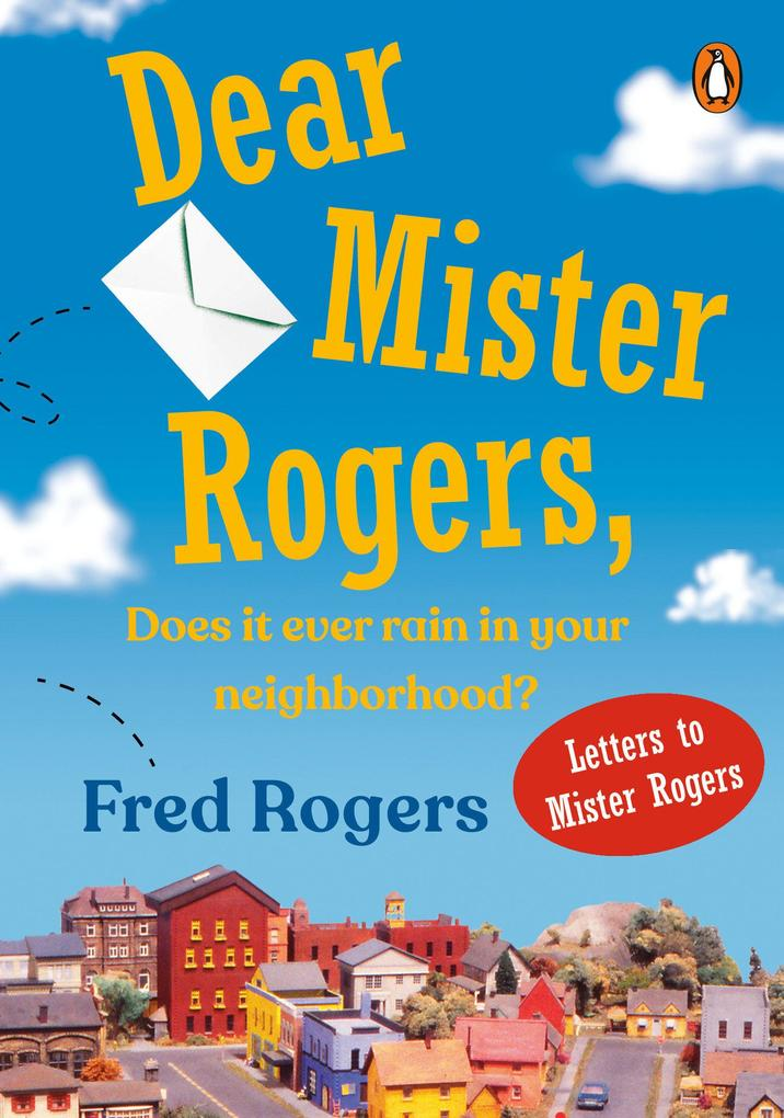 Dear Mr. Rogers, Does It Ever Rain in Your Neighborhood?: Letters to Mr. Rogers als Taschenbuch