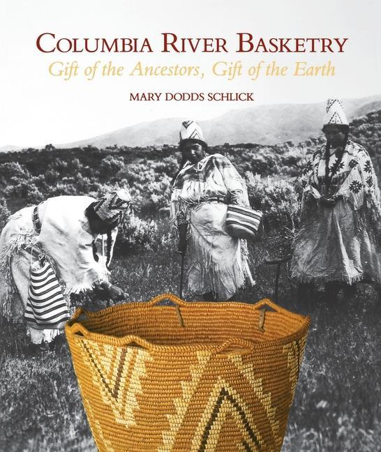 Columbia River Basketry: Gift of the Ancestors, Gift of the Earth als Taschenbuch