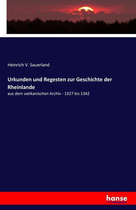 Urkunden und Regesten zur Geschichte der Rheinl...