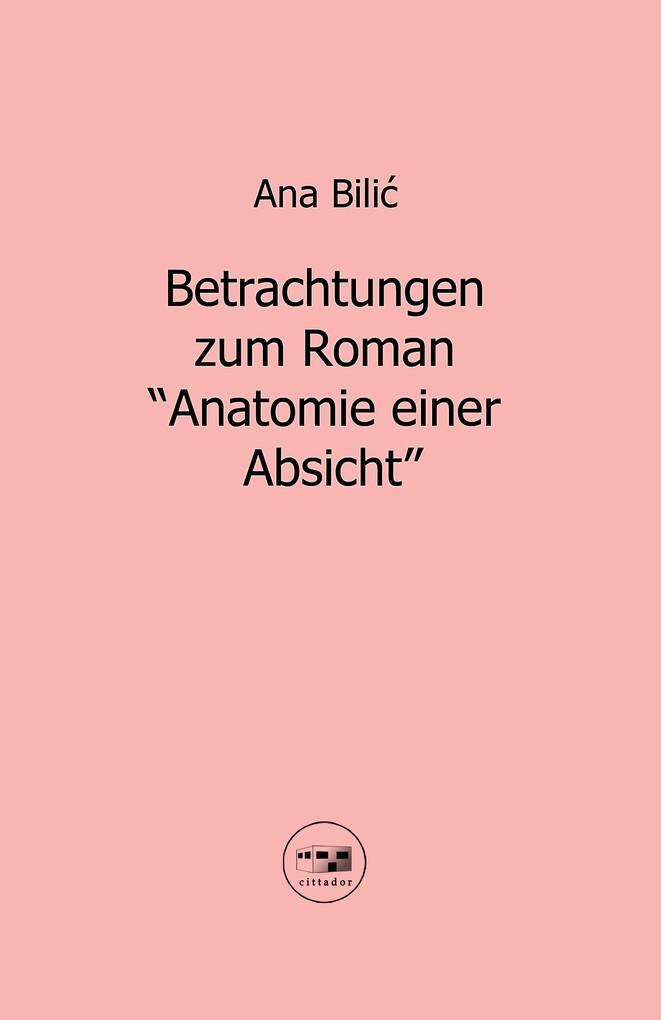"""Betrachtungen zum Roman """"Anatomie einer Absicht"""" als eBook"""