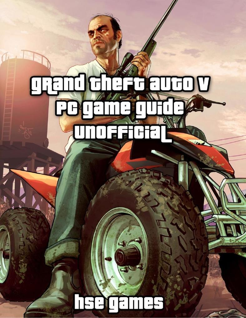 Grand Theft Auto V Pc Game Guide Unofficial als...