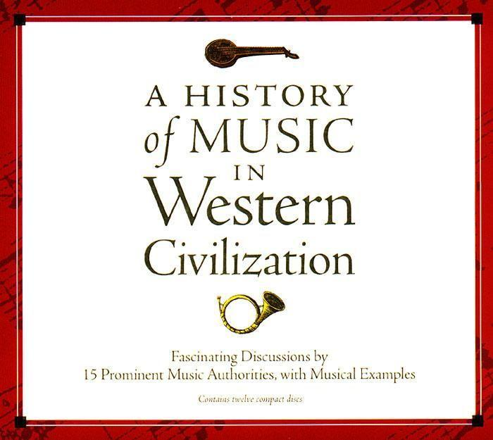 A History of Music in Western Civilization: Fascinating Discussions by 15 Prominent Music Authorities, with Musical Examples als Hörbuch