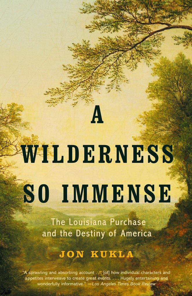 A Wilderness So Immense: The Louisiana Purchase and the Destiny of America als Taschenbuch