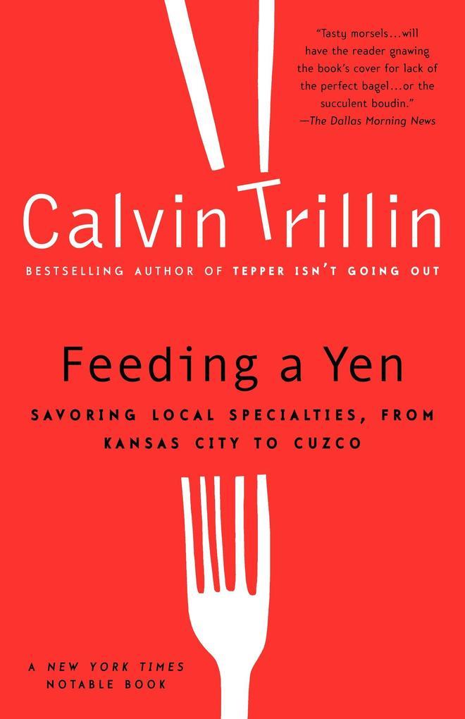Feeding a Yen: Savoring Local Specialties, from Kansas City to Cuzco als Taschenbuch