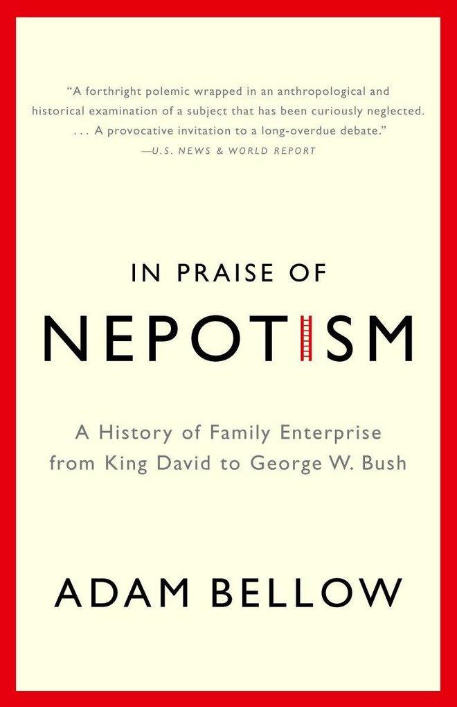 In Praise of Nepotism: A History of Family Enterprise from King David to George W. Bush als Taschenbuch