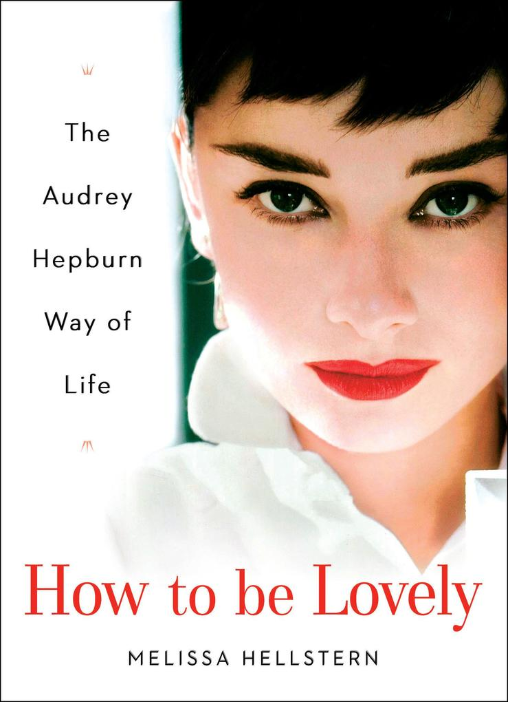 How to Be Lovely: The Audrey Hepburn Way of Life als Buch