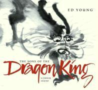 The Sons of the Dragon King: A Chinese Legend als Buch