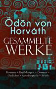 Gesammelte Werke: Romane + Erzählungen + Dramen + Gedichte + Autobiografie + Briefe (Vollständige Ausgaben)