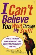 I Can't Believe You Went Through My Stuff!: How to Give Your Teens the Privacy They Crave and the Guidance They Need als Taschenbuch