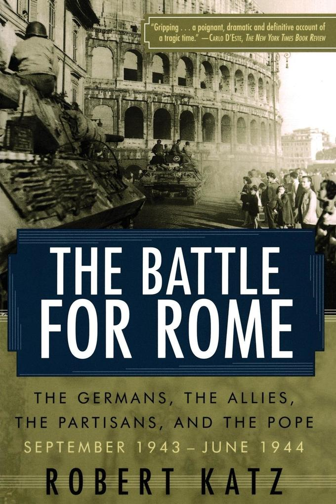 The Battle for Rome The Battle for Rome The Germans, the Allies, the Partisans, and the Pope, September 1943--June 1944 als Taschenbuch