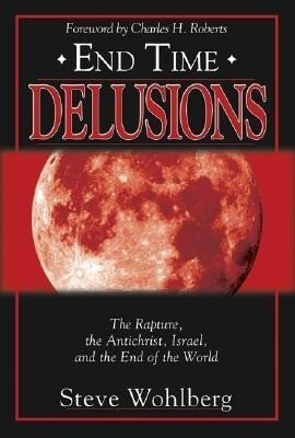 End Time Delusions: The Rapture, the Antichrist, Israel, and the End of the World als Taschenbuch