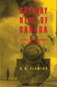 The Railway King of Canada: Sir William MacKenzie, 1849-1923 als Taschenbuch
